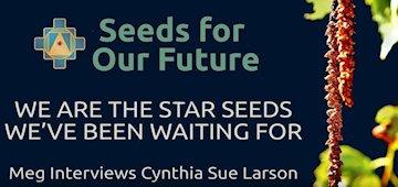 Meg Beeler interviews Cynthia Sue Larson on Seeds for Our Future